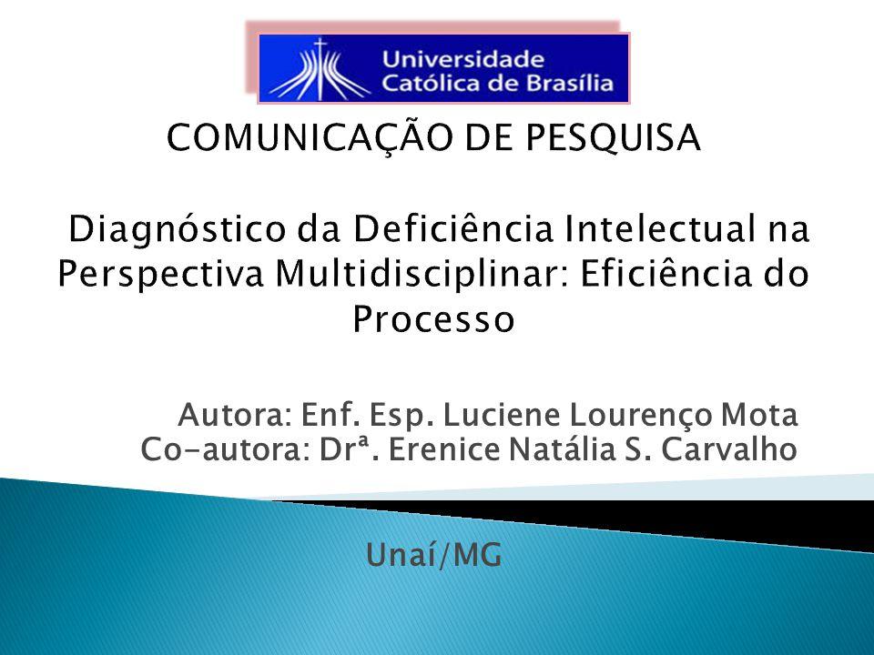 COMUNICAÇÃO DE PESQUISA Diagnóstico da Deficiência Intelectual na Perspectiva Multidisciplinar: Eficiência do Processo