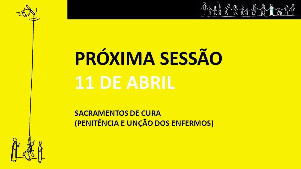 PRÓXIMA SESSÃO 11 DE ABRIL SACRAMENTOS DE CURA