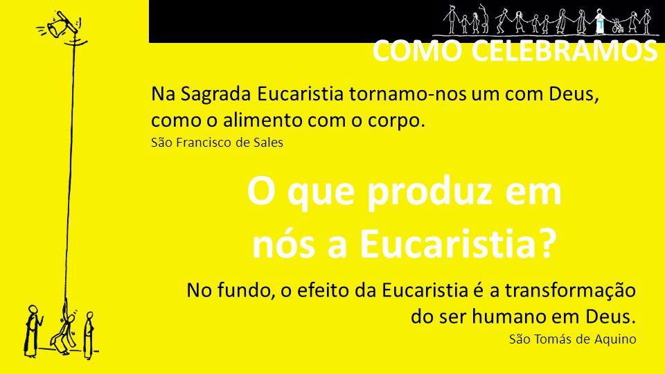 O que produz em nós a Eucaristia