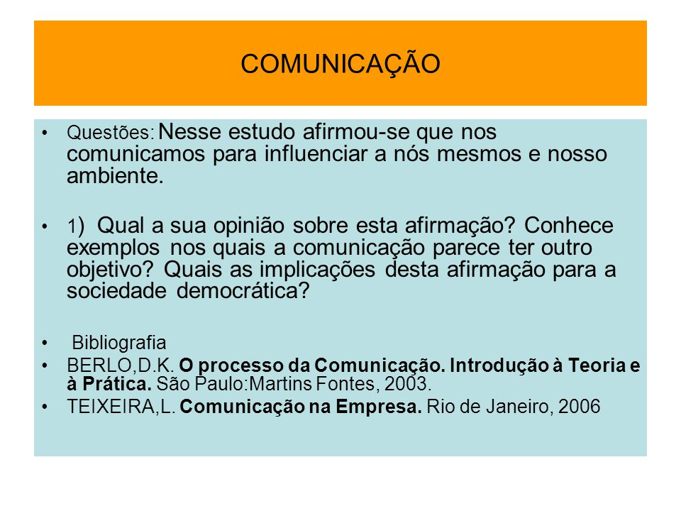 COMUNICAÇÃO Questões: Nesse estudo afirmou-se que nos comunicamos para influenciar a nós mesmos e nosso ambiente.