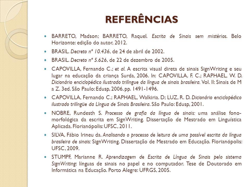 REFERÊNCIAS BARRETO, Madson; BARRETO, Raquel. Escrita de Sinais sem mistérios. Belo Horizonte: edição do autor, 2012.
