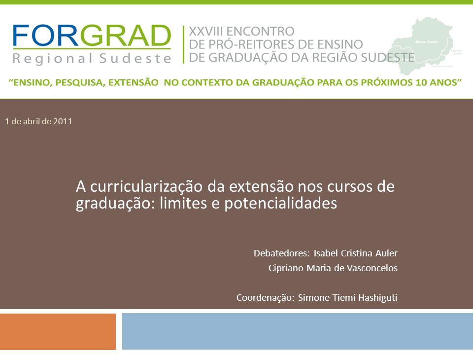 1 de abril de 2011 A curricularização da extensão nos cursos de graduação: limites e potencialidades.