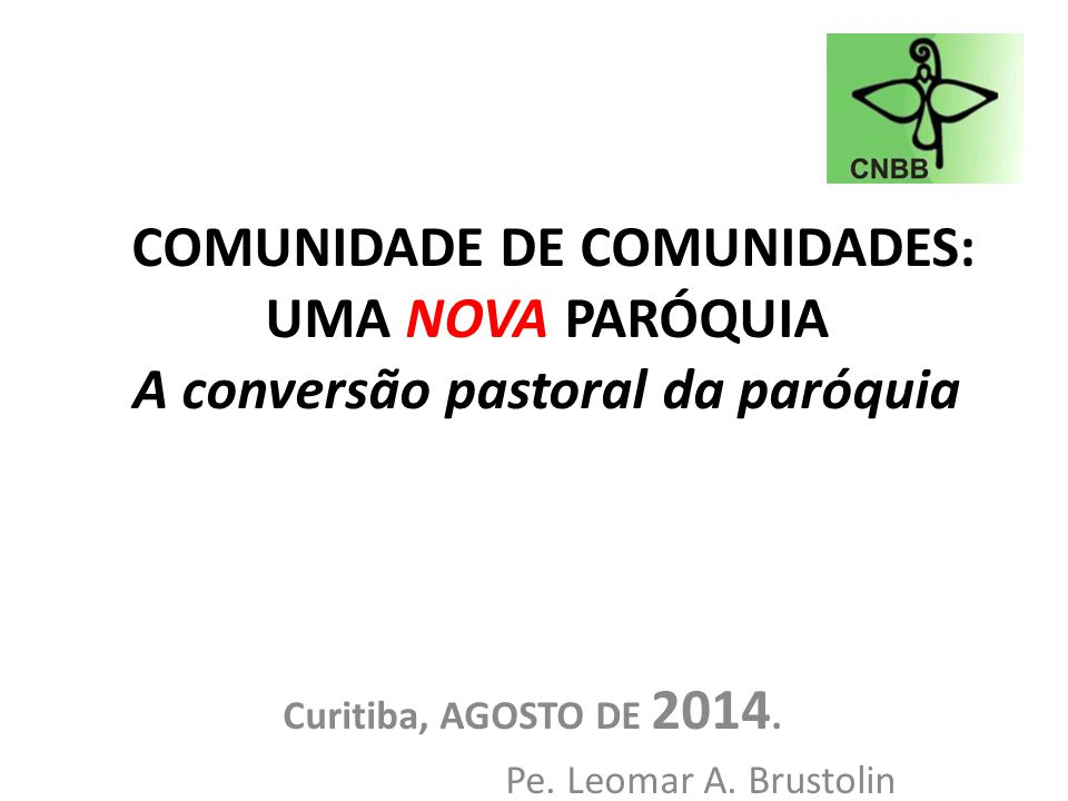 Curitiba, AGOSTO DE 2014. Pe. Leomar A. Brustolin