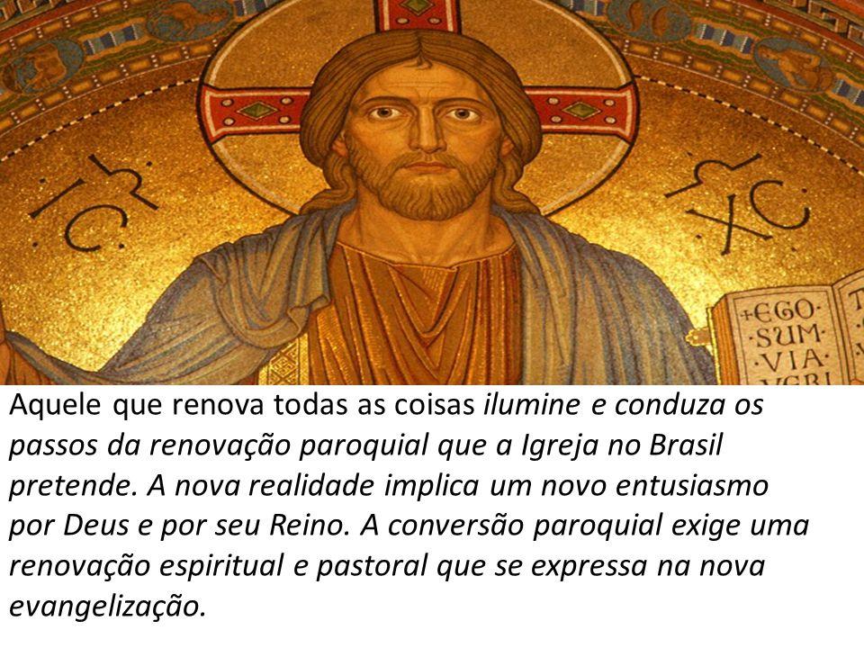 Aquele que renova todas as coisas ilumine e conduza os passos da renovação paroquial que a Igreja no Brasil pretende.