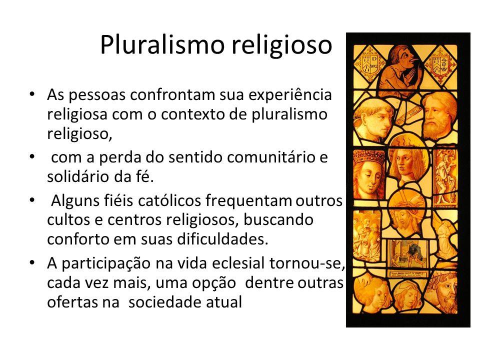 Pluralismo religioso As pessoas confrontam sua experiência religiosa com o contexto de pluralismo religioso,