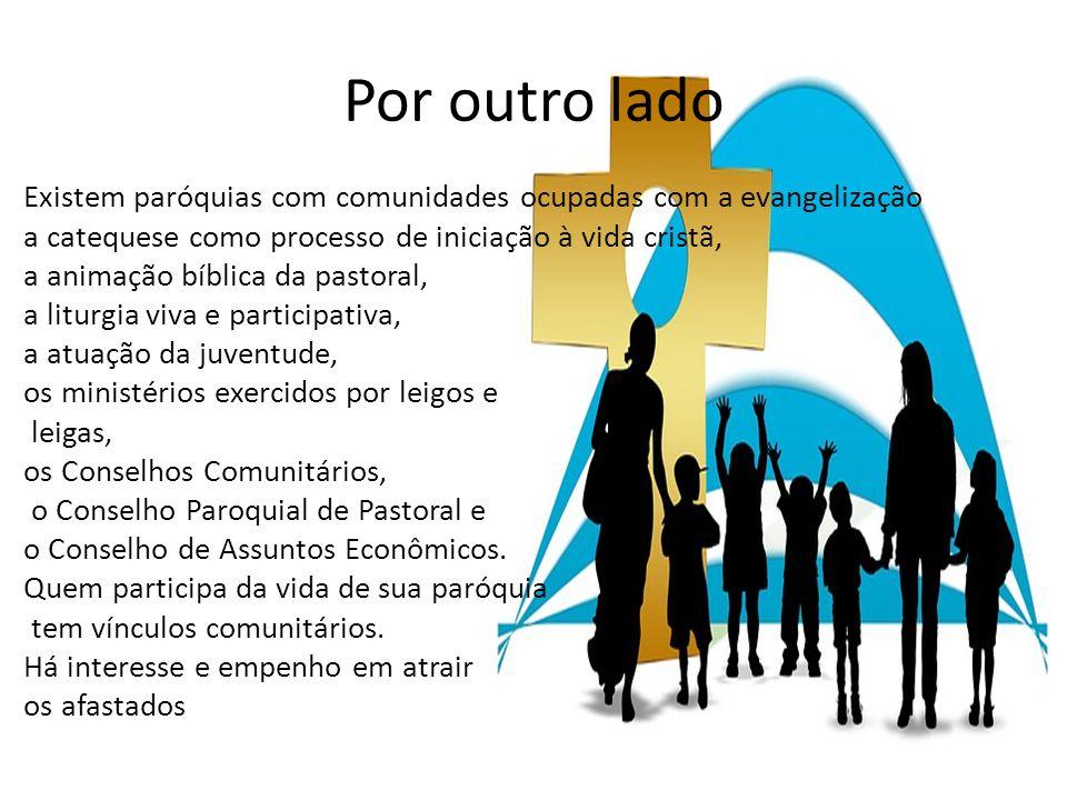 Por outro lado Existem paróquias com comunidades ocupadas com a evangelização. a catequese como processo de iniciação à vida cristã,