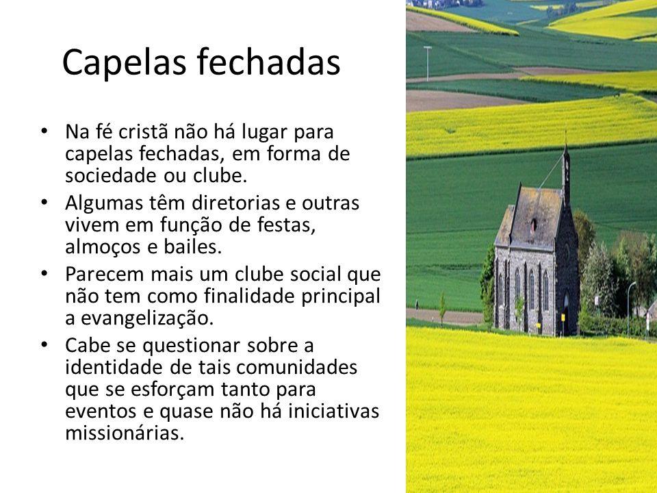 Capelas fechadas Na fé cristã não há lugar para capelas fechadas, em forma de sociedade ou clube.