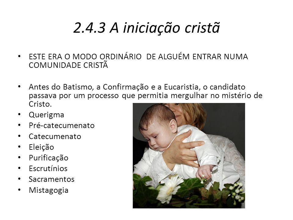 2.4.3 A iniciação cristã ESTE ERA O MODO ORDINÁRIO DE ALGUÉM ENTRAR NUMA COMUNIDADE CRISTÃ.