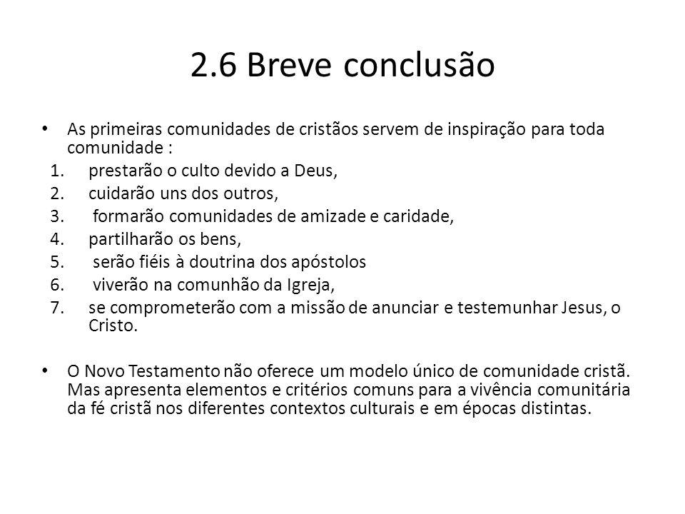 2.6 Breve conclusão As primeiras comunidades de cristãos servem de inspiração para toda comunidade :