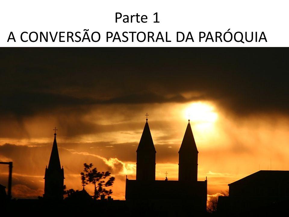 Parte 1 A CONVERSÃO PASTORAL DA PARÓQUIA