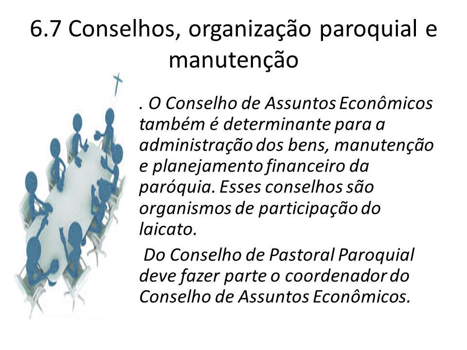 6.7 Conselhos, organização paroquial e manutenção