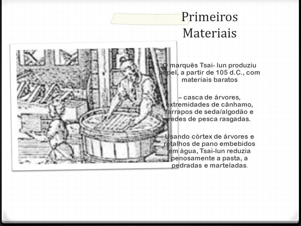 Primeiros Materiais O marquês Tsai- lun produziu papel, a partir de 105 d.C., com materiais baratos.