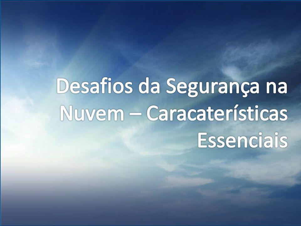 Desafios da Segurança na Nuvem – Caracaterísticas Essenciais