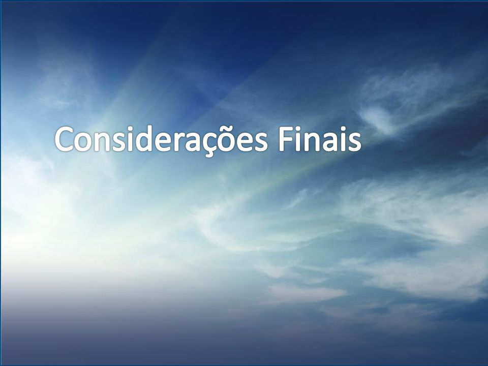 Considerações Finais 4/7/2017 12:10 AM