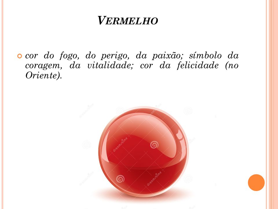 Vermelho cor do fogo, do perigo, da paixão; símbolo da coragem, da vitalidade; cor da felicidade (no Oriente).