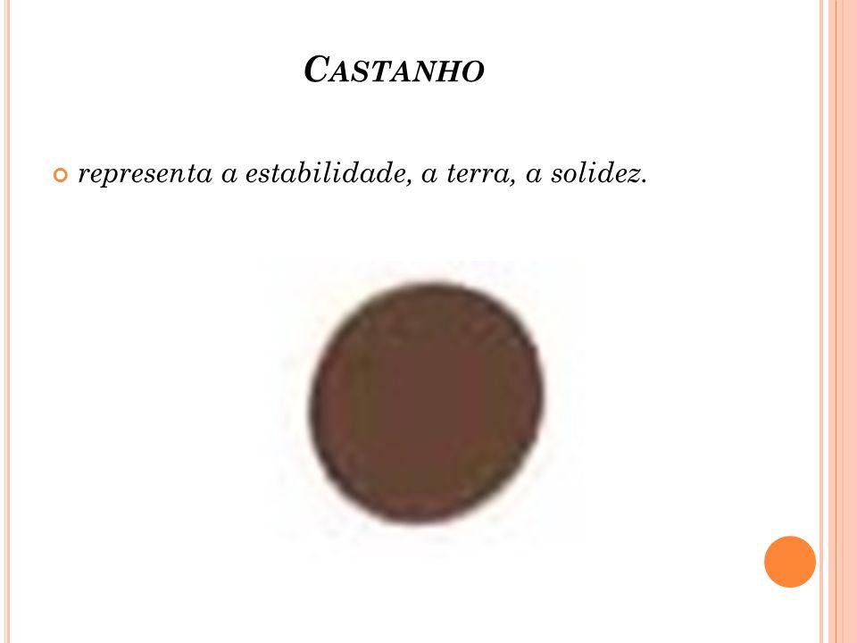 Castanho representa a estabilidade, a terra, a solidez.
