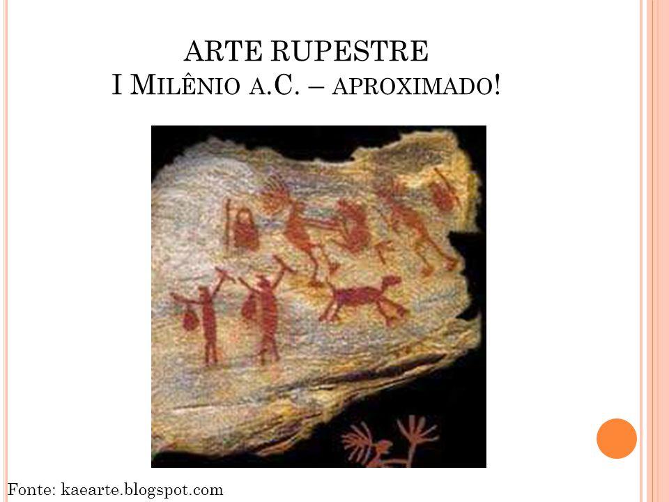 ARTE RUPESTRE I Milênio a.C. – aproximado!