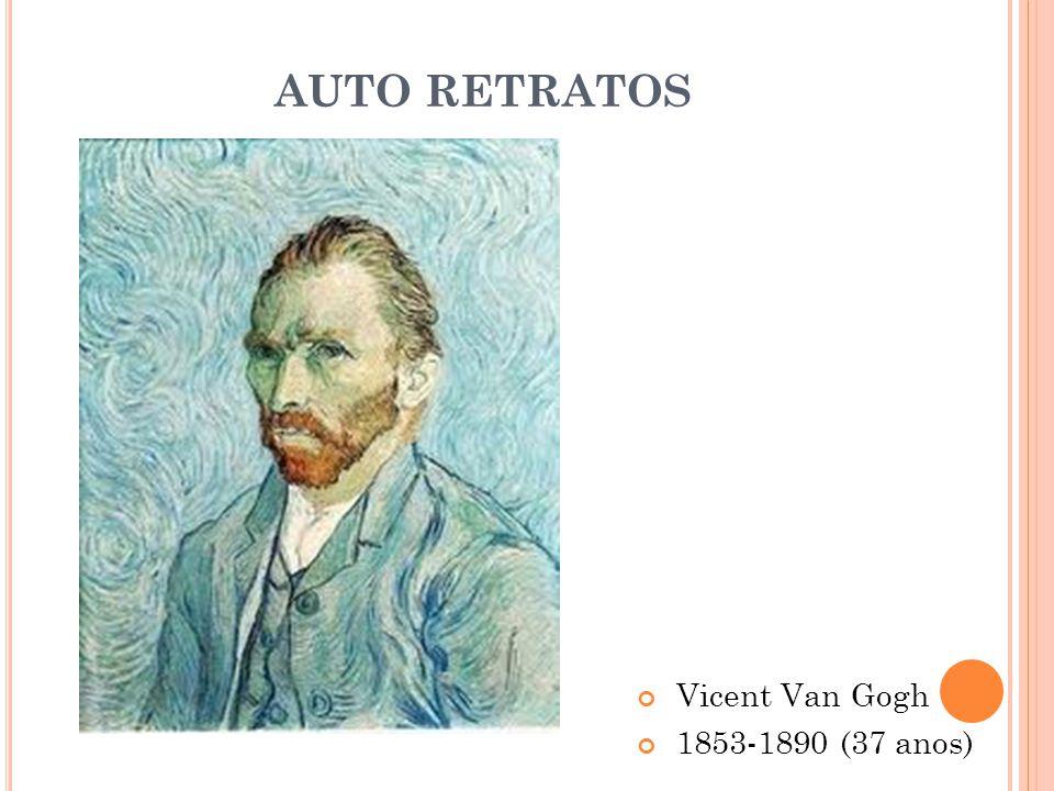 AUTO RETRATOS Vicent Van Gogh 1853-1890 (37 anos)