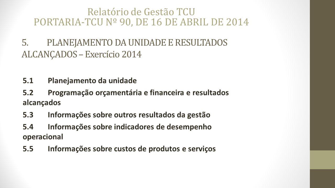 5. PLANEJAMENTO DA UNIDADE E RESULTADOS ALCANÇADOS – Exercício 2014