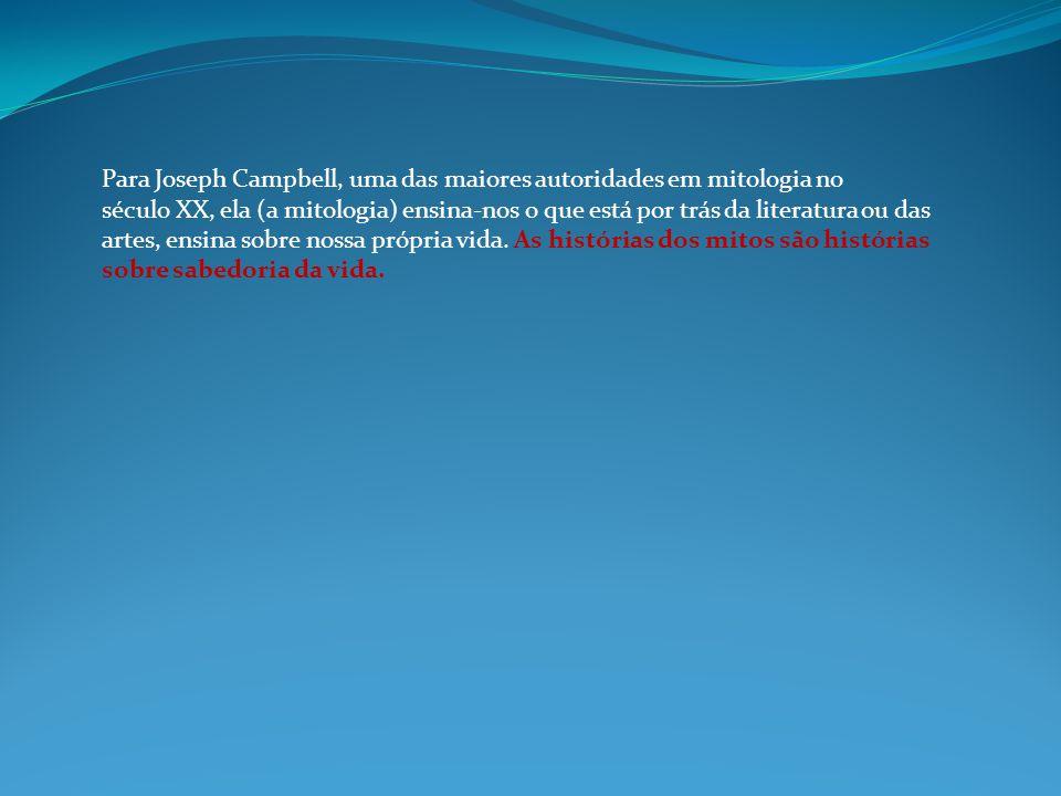 Para Joseph Campbell, uma das maiores autoridades em mitologia no