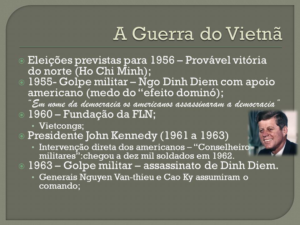 A Guerra do Vietnã Eleições previstas para 1956 – Provável vitória do norte (Ho Chi Minh);