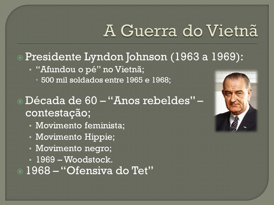 A Guerra do Vietnã Presidente Lyndon Johnson (1963 a 1969):
