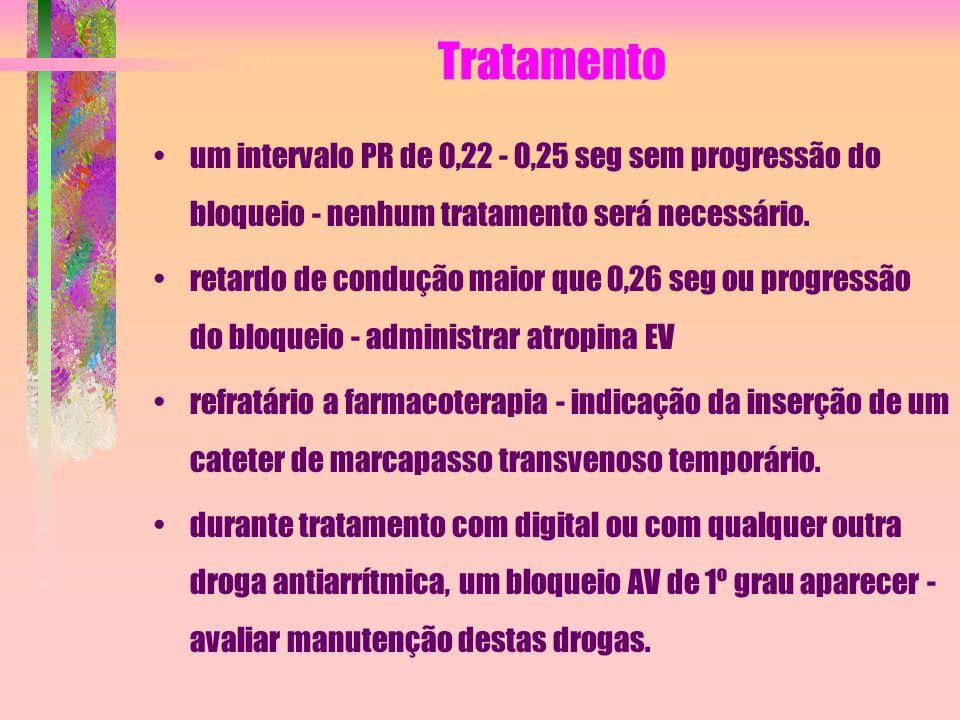 Tratamento um intervalo PR de 0,22 - 0,25 seg sem progressão do bloqueio - nenhum tratamento será necessário.