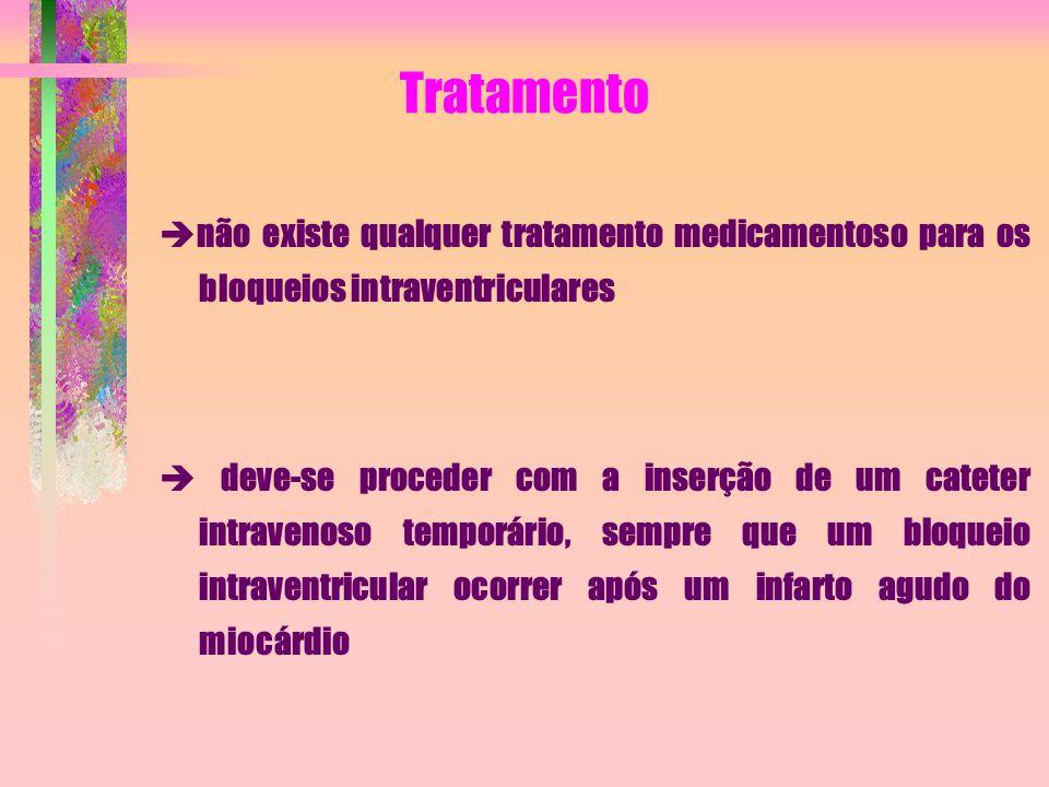 Tratamento não existe qualquer tratamento medicamentoso para os bloqueios intraventriculares.
