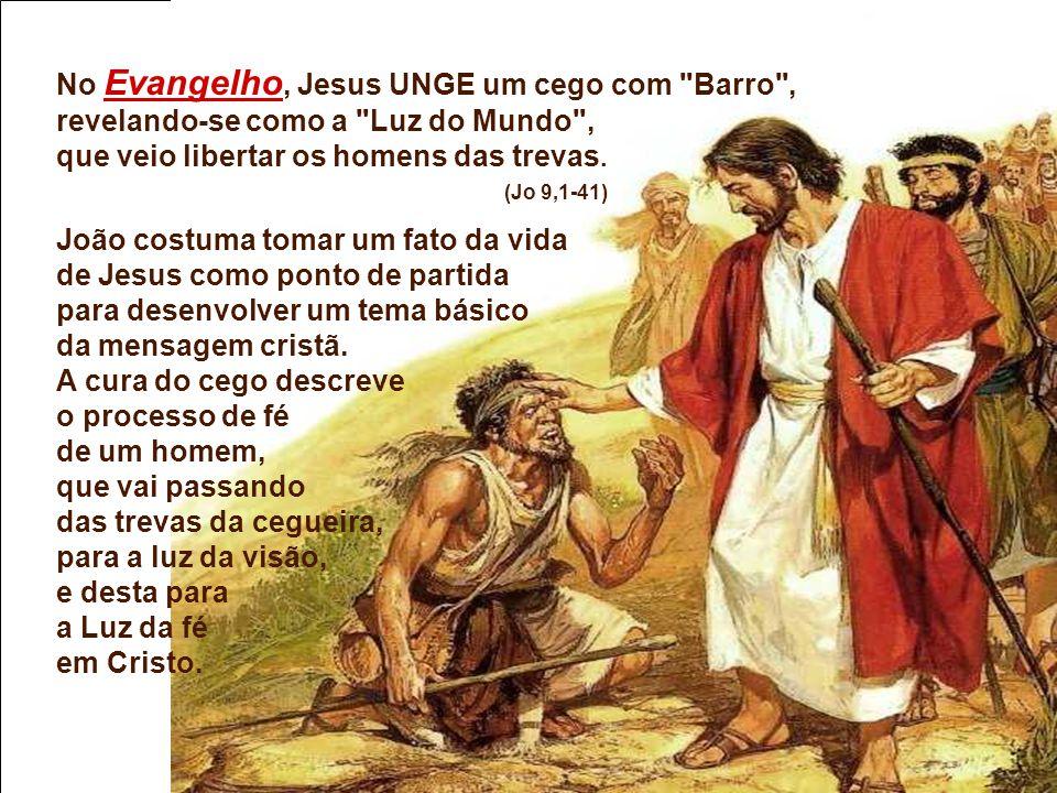 No Evangelho, Jesus UNGE um cego com Barro ,