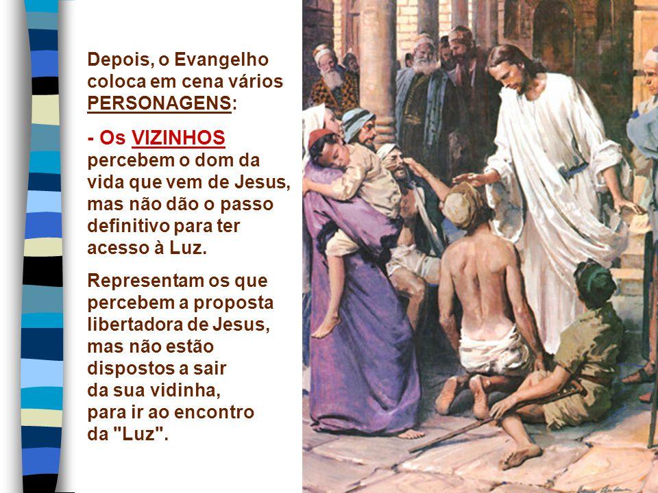 - Os VIZINHOS percebem o dom da vida que vem de Jesus,