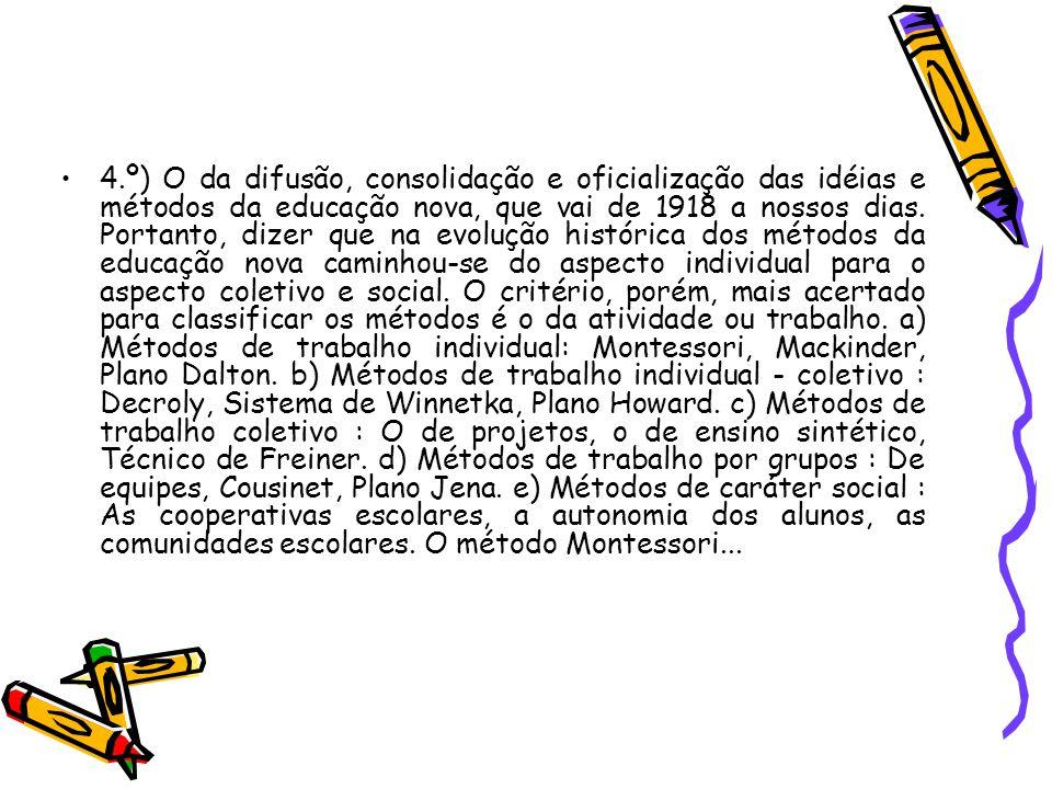4.º) O da difusão, consolidação e oficialização das idéias e métodos da educação nova, que vai de 1918 a nossos dias.