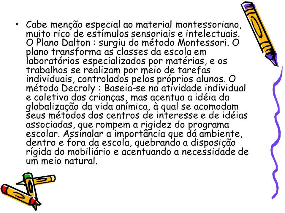 Cabe menção especial ao material montessoriano, muito rico de estímulos sensoriais e intelectuais.