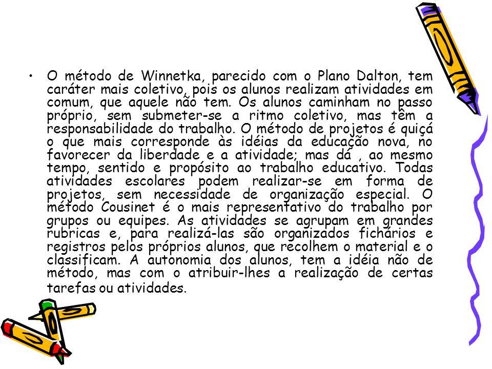 O método de Winnetka, parecido com o Plano Dalton, tem caráter mais coletivo, pois os alunos realizam atividades em comum, que aquele não tem.