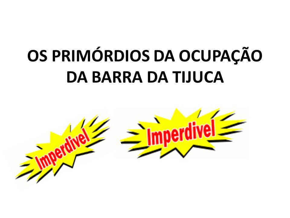 OS PRIMÓRDIOS DA OCUPAÇÃO DA BARRA DA TIJUCA