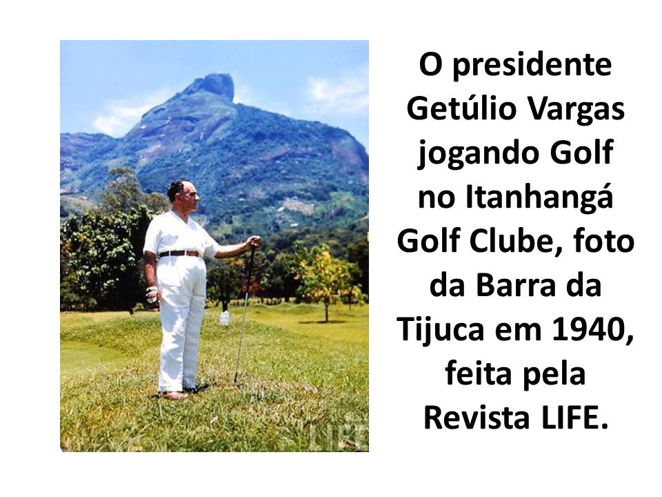 O presidente Getúlio Vargas jogando Golf no Itanhangá Golf Clube, foto da Barra da Tijuca em 1940, feita pela Revista LIFE.