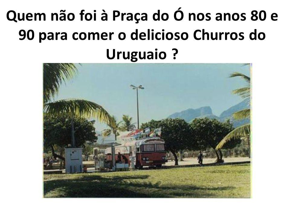 Quem não foi à Praça do Ó nos anos 80 e 90 para comer o delicioso Churros do Uruguaio