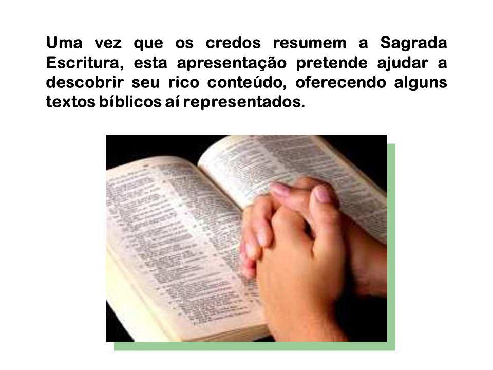 Uma vez que os credos resumem a Sagrada Escritura, esta apresentação pretende ajudar a descobrir seu rico conteúdo, oferecendo alguns textos bíblicos aí representados.
