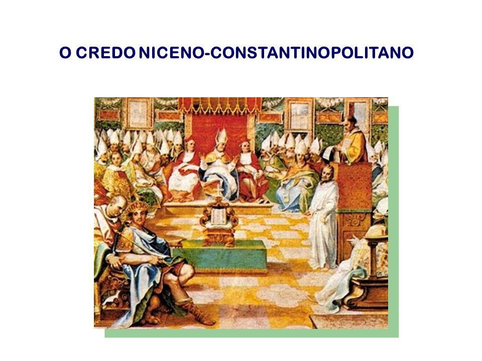 O CREDO NICENO-CONSTANTINOPOLITANO