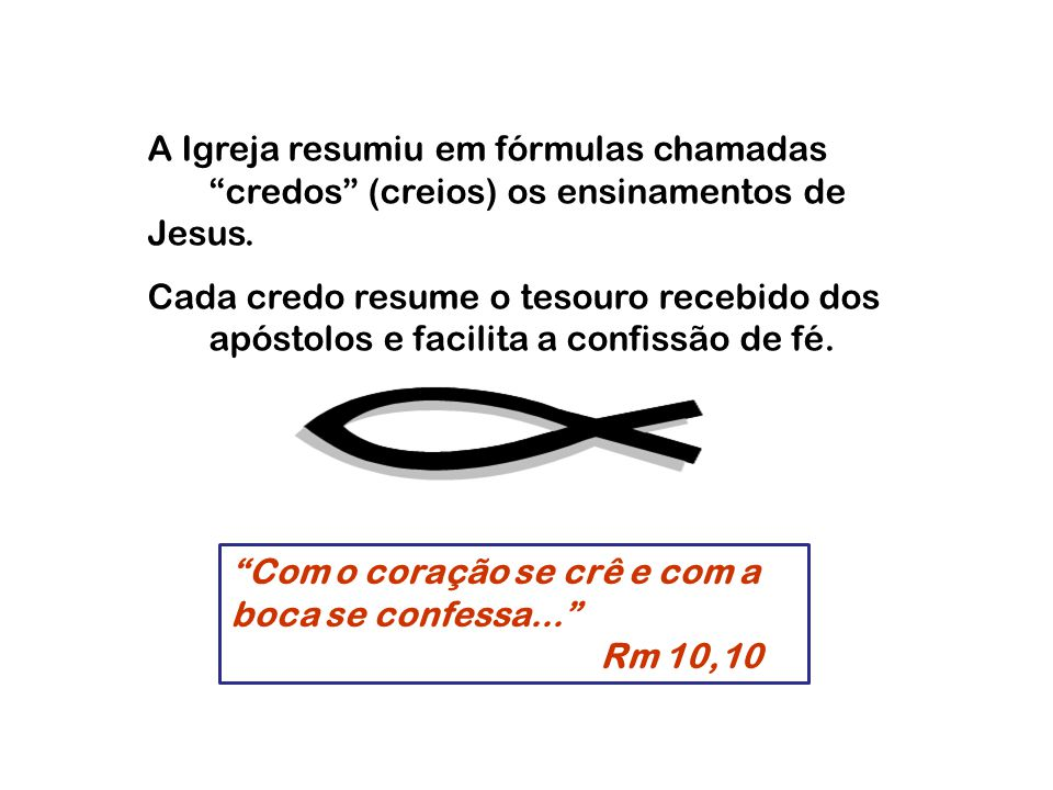 A Igreja resumiu em fórmulas chamadas