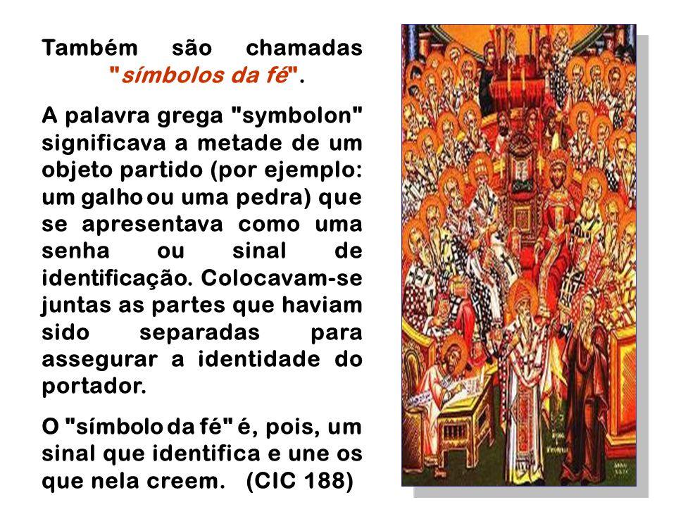Também são chamadas símbolos da fé .