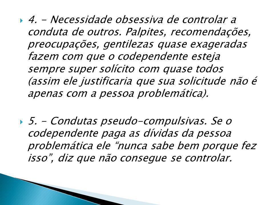 4. - Necessidade obsessiva de controlar a conduta de outros