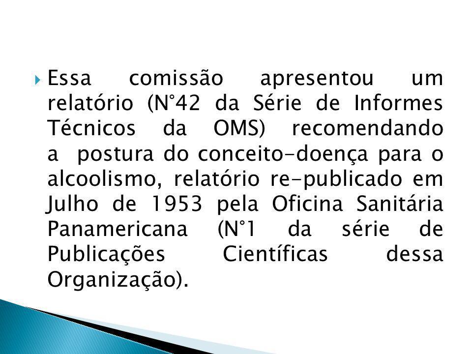 Essa comissão apresentou um relatório (N°42 da Série de Informes Técnicos da OMS) recomendando a postura do conceito-doença para o alcoolismo, relatório re-publicado em Julho de 1953 pela Oficina Sanitária Panamericana (N°1 da série de Publicações Científicas dessa Organização).