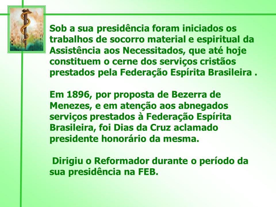 Sob a sua presidência foram iniciados os trabalhos de socorro material e espiritual da Assistência aos Necessitados, que até hoje constituem o cerne dos serviços cristãos prestados pela Federação Espírita Brasileira .
