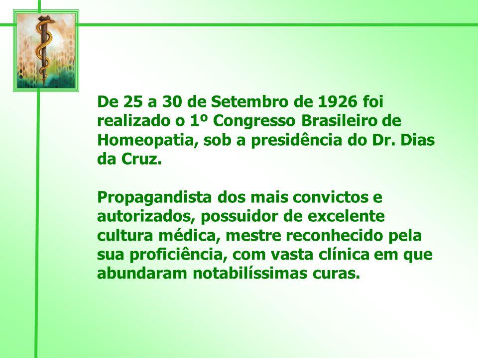 De 25 a 30 de Setembro de 1926 foi realizado o 1º Congresso Brasileiro de Homeopatia, sob a presidência do Dr. Dias da Cruz.