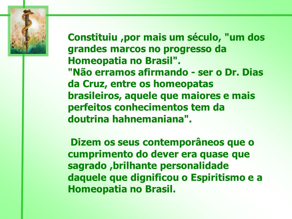 Constituiu ,por mais um século, um dos grandes marcos no progresso da Homeopatia no Brasil .