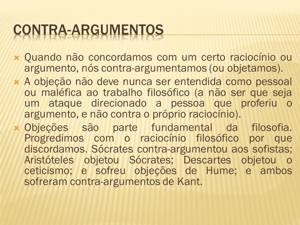 Contra-argumentos Quando não concordamos com um certo raciocínio ou argumento, nós contra-argumentamos (ou objetamos).