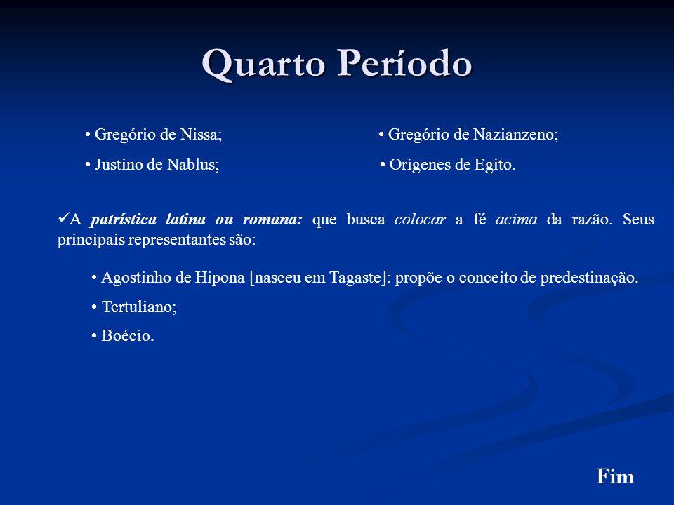 Quarto Período Fim • Gregório de Nissa; • Gregório de Nazianzeno;