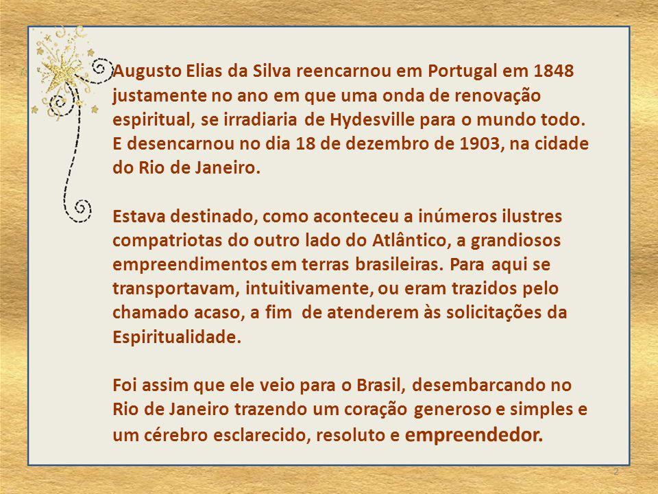 Augusto Elias da Silva reencarnou em Portugal em 1848 justamente no ano em que uma onda de renovação espiritual, se irradiaria de Hydesville para o mundo todo. E desencarnou no dia 18 de dezembro de 1903, na cidade do Rio de Janeiro.