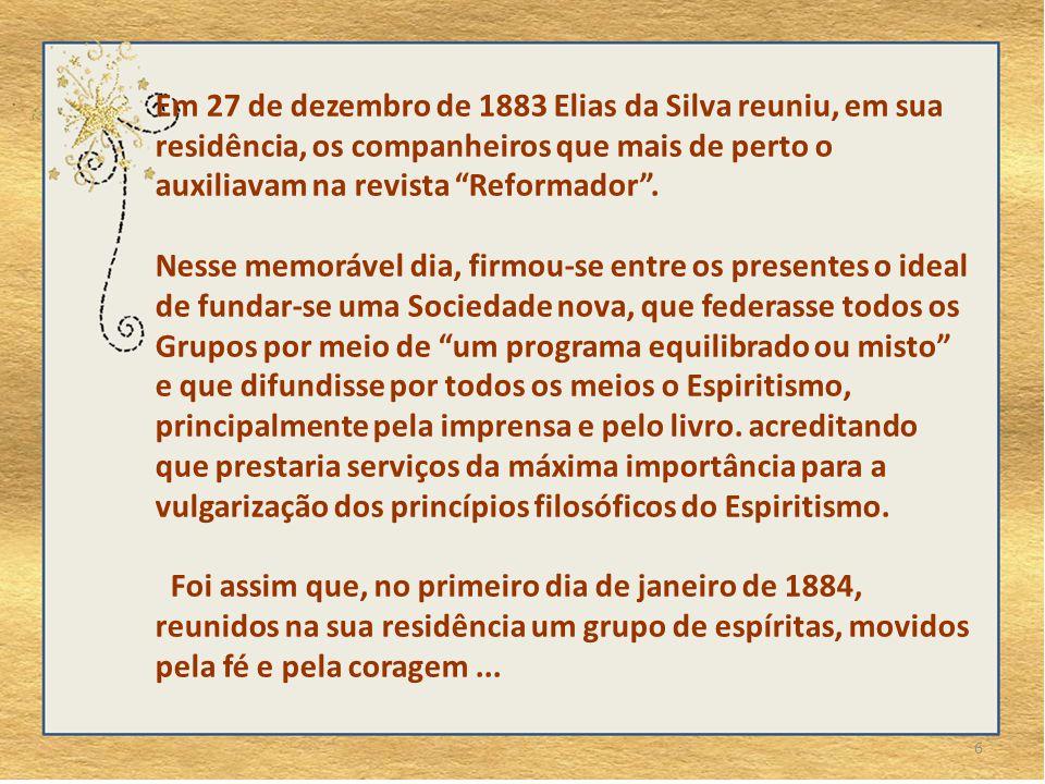 Em 27 de dezembro de 1883 Elias da Silva reuniu, em sua residência, os companheiros que mais de perto o auxiliavam na revista Reformador .