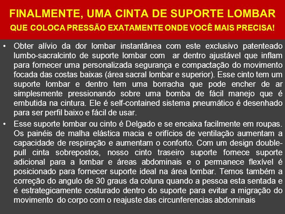 FINALMENTE, UMA CINTA DE SUPORTE LOMBAR QUE COLOCA PRESSÃO EXATAMENTE ONDE VOCÊ MAIS PRECISA!